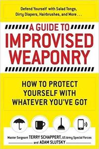 A Guide To Improvised Weaponry: How to Protect Yourself with WHATEVER You've Got [Repost]