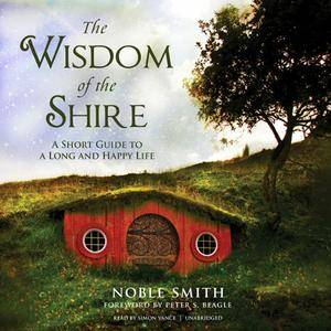 The Wisdom of the Shire: A Short Guide to a Long and Happy Life [Audiobook]