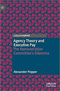 Agency Theory and Executive Pay: The Remuneration Committee's Dilemma