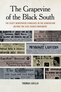 The Grapevine of the Black South : The Scott Newspaper Syndicate in the Generation Before the Civil Rights Movement