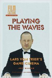 Playing the Waves: Lars von Trier's Game Cinema (Film Culture in Transition)