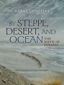 By Steppe, Desert, and Ocean: The Birth of Eurasia (repost)