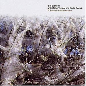 Bill Bruford - If Summer Had Its Ghosts (1997)