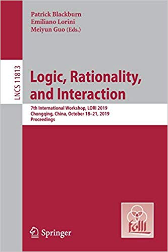 Logic, Rationality, and Interaction: 7th International Workshop, LORI 2019, Chongqing, China, October 18–21, 2019, Proce