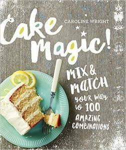 Cake Magic!: Mix & Match Your Way to 100 Amazing Combinations (repost)