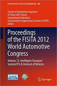 Proceedings of the FISITA 2012 World Automotive Congress: Volume 12: Intelligent Transport System(ITS) & Internet of Veh