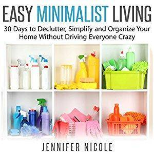 Easy Minimalist Living: 30 Days to Declutter, Simplify and Organize Your Home Without Driving Everyone Crazy [Audiobook]
