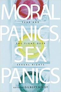 Moral Panics, Sex Panics: Fear and the Fight over Sexual Rights (Intersections)