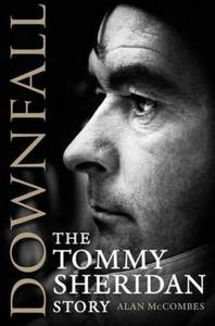 Downfall: The Tommy Sheridan Story