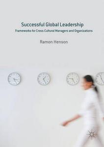 Successful Global Leadership: Frameworks for Cross-Cultural Managers and Organizations