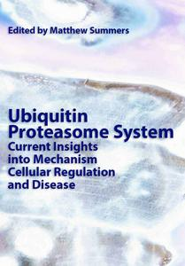 """Ubiquitin Proteasome System: Current Insights into Mechanism Cellular Regulation and Disease"" ed. by Matthew Summers"