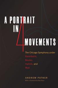 A Portrait in Four Movements : The Chicago Symphony Under Barenboim, Boulez, Haitink, and Muti