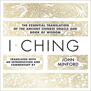 I Ching: The Essential Translation of the Ancient Chinese Oracle and Book of Wisdom [Audiobook]