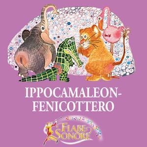 «Ippocamaleonfenicottero, uno per tutti tutti per uno» by VITTORIO PALTRINIERI (musiche),SILVERIO PISU (testi)