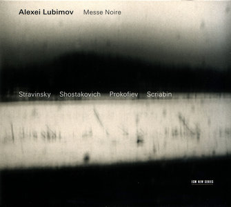 Alexei Lubimov - Messe Noire: Stravinsky, Shostakovich, Prokofiev, Scriabin (2005)