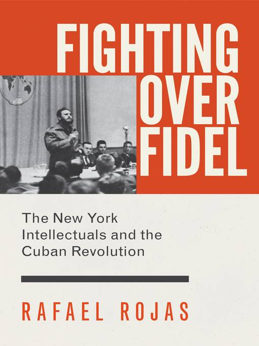 Fighting over Fidel: The New York Intellectuals and the Cuban Revolution