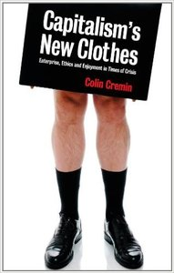 Colin Cremin - Capitalism's New Clothes: Enterprise, Ethics and Enjoyment in Times of Crisis [Repost]