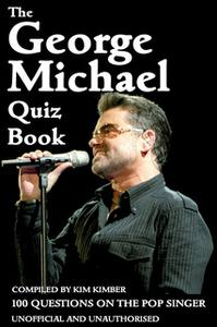 «The George Michael Quiz Book» by Kim Kimber