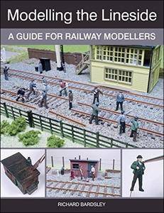 Modelling the Lineside: A Guide for Railway Modellers