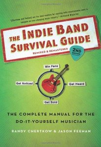 The Indie Band Survival Guide: The Complete Manual for the Do-It-Yourself Musician (2nd edition) (Repost)