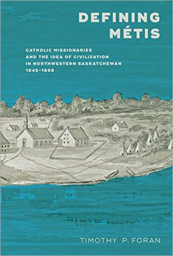 Defining Métis: Catholic Missionaries and the Idea of Civilization in Northwestern Saskatchewan, 1845-1898