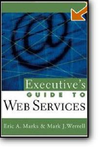 Eric A. Marks, Mark J. Werrell, «Executive's Guide to Web Services»