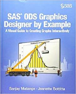 SAS ODS Graphics Designer by Example: A Visual Guide to Creating Graphs Interactively