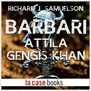 «Barbari - Attila, Gengis Khan» by Richard J. Samuelson