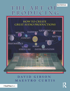 The Art of Producing : How to Create Great Audio Projects, 2nd Edition