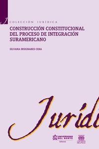 «Construcción constitucional del proceso de integración suramericano» by Silvana Insignares Cera