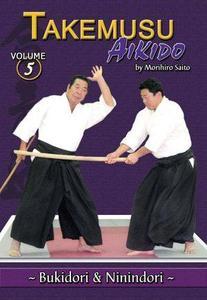 Takemusu Aikido Volume 5: Bukidori & Ninindori (Repost)
