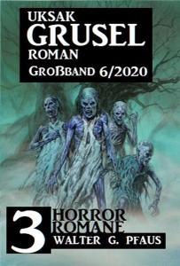 Uksak Grusel Roman Großband - Nr.6 2020