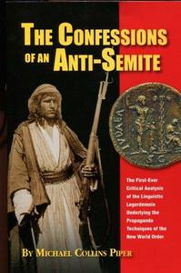 The Confessions of an Anti-Semite : The First -Ever Critical Analysis of the Linguistic Legerdemain Underlying the Propaganda T