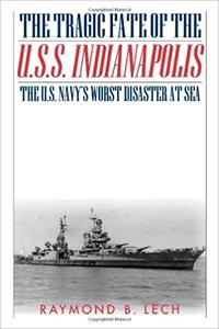 The Tragic Fate of the U.S.S. Indianapolis: The U.S. Navy's Worst Disaster at Sea (Repost)
