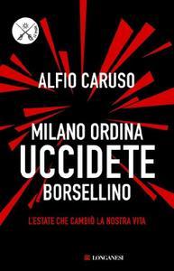 Alfio Caruso - Milano ordina uccidete Borsellino
