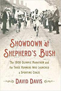 Showdown at Shepherd's Bush: The 1908 Olympic Marathon and the Three Runners Who Launched a Sporting Craze (Repost)