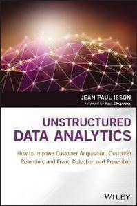 Unstructured Data Analytics : How to Improve Customer Acquisition, Customer Retention, and Fraud Detection and Prevention