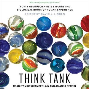 Think Tank: Forty Neuroscientists Explore the Biological Roots of Human Experience [Audiobook]