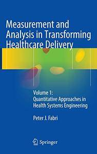 Measurement and Analysis in Transforming Healthcare Delivery: Volume 1