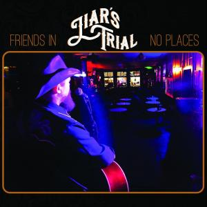 Liar's Trial - Friends in No Places (2019)