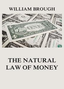 «The Natural Law of Money» by William Brough