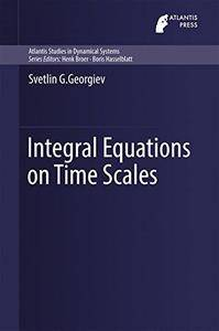 Integral Equations on Time Scales (Atlantis Studies in Dynamical Systems)