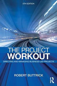 The Project Workout: The Ultimate Guide to Directing and Managing Business-Led Projects, 5th Edition