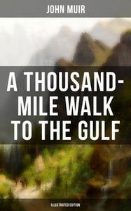 «A THOUSAND-MILE WALK TO THE GULF (Illustrated Edition)» by John Muir