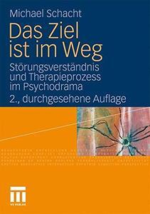 Das Ziel ist im Weg: Störungsverständnis und Therapieprozess im Psychodrama