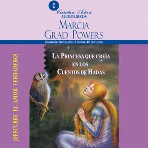 «La princesa que creía en los cuentos de hadas» by Marcia Grad Powers