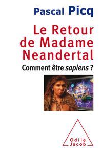 """Pascal Picq, """"Le Retour de Madame Neandertal: Comment être sapiens ?"""""""