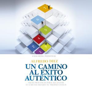 «Un camino al éxito auténtico» by Alfredo Diez