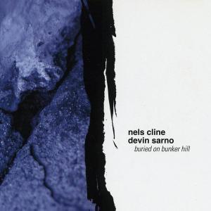 Nels Cline & Devin Sarno - Buried On Bunker Hill (2004)