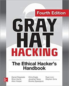 Gray Hat Hacking The Ethical Hacker's Handbook, Fourth Edition [Repost]